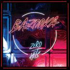 BAZOOKA - Zero Hits