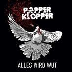 POPPERKLOPPER - Alles wird Wut