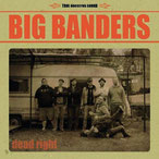 "BIG BANDERS ""Dead right"""