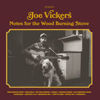 Joe Vickers - Notes For The Wood Burning Stove