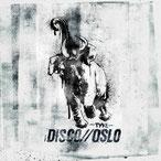 Disco//Oslo -Tyke