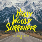 HOLLY WOULD SURRENDER - Kaleidoscope