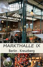 Markthalle IX . Berlin/Kreuzberg - Streetfood, Wochenmarkt, Kantine und viel mehr...