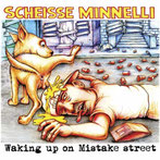 SCHEISSE MINNELLI - Waking up on mistake street