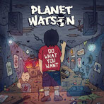 PLANET WATSON - Do what you want