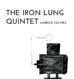 The Iron Lung Quintet ‎– Narrow Escapes