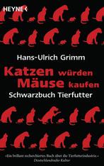 Hans-Ulrich Grimm: Katzen würden Mäuse kaufen, Heyne-Verlag 2009