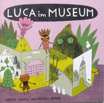 Luca im Museum, Text: Michael Heinze , Illustration: Katrin Stangl