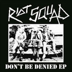 RIOT SQUAD - Don't be denied