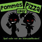 Pommes oder Pizza - Spiel nicht mit den Schmuddelkindern
