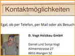 Dani Vogt Sonja Vogt Walter Stählin Dani Elmer Kontakt Mail Adresse Bankverbindung Plan Dani Vogt D. Vogt Holzbau GmbH Allmeindstrasse 27, CH-8855 Wangen Schwyz SZ