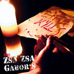 "THE ZSA ZSA GABORS ""Life kills"""