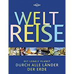 Lonely Planet Bildband Weltreise Mit Lonely Planet durch alle Länder der Erde (Lonely Planet Reisebildbände)