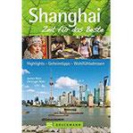 Reiseführer Shanghai Zeit für das Beste. Highlights, Geheimtipps, Wohlfühladressen. Ein Reiseführer über die Metropole in China und ihre Viertel wie Pudong, Xuhui oder die Altstadt.