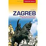 Reiseführer Zagreb Mit Samobor, Naturpark Žumberak, Marija Bistrica und der Zagorje (Trescher-Reihe Reisen)
