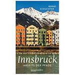 Innsbruck abseits der Pfade Eine etwas andere Reise durch die Stadt mit dem Goldenen Dachl