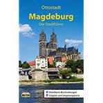 Magdeburg - Der Stadtführer Ein Führer durch die 1 200-jährige Domstadt (Stadt- und Reiseführer)