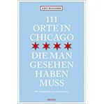 111 Orte in Chicago, die man gesehen haben muss Reiseführer