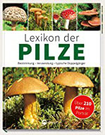 Lexikon der Pilze Bestimmung, Verwendung, typische Doppelgänger - Über 210 Pilze im Porträt
