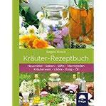 Kräuter-Rezeptbuch Hausmittel & Salben, Säfte & Marmeladen, Kräuterwein & Liköre, Essig & Öl