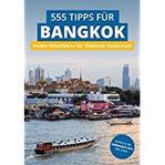 Bangkok Insider-Reiseführer 555 Tipps für Bangkok. Sehenswürdigkeiten, Shopping, Nachtleben & Geheim-Tipps Insider-Reiseführer für Thailands Hauptstadt