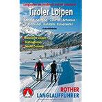 Tiroler Loipen Langlaufen um Innsbruck und im Unterland. Seefeld · Sterzing · Zillertal · Achensee · Kitzbühel · Kufstein · Kaiserwinkl. 62 Touren ... Nordic Cruising (Rother Langlaufführer)