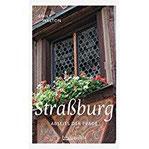 Straßburg abseits der Pfade Eine etwas andere Reise durch die Hauptstadt des Elsass