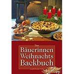 Das Bäuerinnen-Weihnachts-Backbuch Alte und neue Lieblingsrezepte