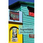 Argentinien fürs Handgepäck Geschichten und Berichte - Ein Kulturkompass. Herausgegeben von Eva Karnofsky.