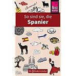 So sind sie, die Spanier Die Fremdenversteher von Reise Know-How