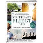 Stuttgart fliegt aus Die spannendsten Tagestrips und tollsten Wochenendausflüge in der Region Stuttgart & Baden-Württemberg