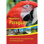 Reiseführer Paraguay Tourenvorschläge und praktische Tipps für Individualreisende