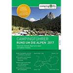 Campingführer Rund um die Alpen 2017 Österreich, Schweiz, Bayerische Alpen und Südtirol-Trentino