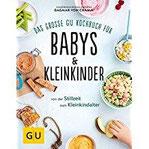 Das große GU Kochbuch für Babys & Kleinkinder Von der Stillzeit bis zum Kleinkindalter (GU Familienküche)