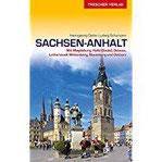 Reiseführer Sachsen-Anhalt Mit Magdeburg, Halle (Saale), Dessau, Lutherstadt Wittenberg, Naumburg und Ostharz (Trescher-Reihe Reisen)