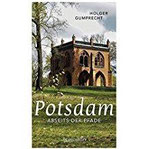 Potsdam abseits der Pfade Eine etwas andere Reise durch die Stadt der Schlösser und Gärten
