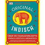 Original indisch Über 130 Familienrezepte. Einfach, köstlich, aromatisch