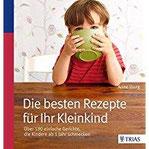 Die besten Rezepte für Ihr Kleinkind Über 190 einfache Gerichte, die Kindern ab 1 Jahr schmecken