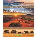 Reisebildband Afrika 100 Highlights Afrikas Süden, zu denen Sie im Urlaub reisen sollten Südafrika, Kapstadt, Namibia, Angola, Sambia, Viktoriafälle, Malawi, Simbabwe, Angola, Mosambik, Botswana