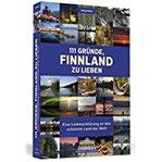 111 Gründe, Finnland zu lieben Eine Liebeserklärung an das schönste Land der Welt