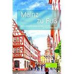 Mainz zu Fuß Die schönsten Sehenswürdigkeiten zu Fuß entdecken