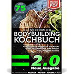 DAS BODYBUILDING KOCHBUCH 2.0 NEUE AUSGABE 75 GESUNDE REZEPTE FÜR MUSKELAUFBAU UND FETTVERBRENNUNG - INKL. GRATIS PDF - DAS FITNESS KOCHBUCH
