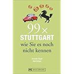 Stadtführer Stuttgart 99x Stuttgart wie Sie es noch nicht kennen. Ein Stadtführer für den Städtetrip in Baden-Württemberg. Reiseführer mit weniger als 111 Insider-Tipps zu Orten