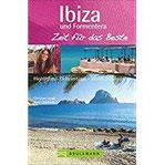 Reiseführer Ibiza und Formentera. Zeit für das Beste Highlights – Geheimtipps – Wohlfühladressen. Ein Balearen-Reiseführer für den Urlaub Top Strände, Wassersport und Nightlife.