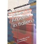 Leben & Arbeiten in Italien Ein Handbuch für Auswanderer