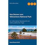 Von Denver zum Yellowstone National Park Ein informativer Reisebericht mit vielen praktischen Tipps
