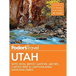 Fodor's Utah With Zion, Bryce Canyon, Arches, Capitol Reef & Canyonlands National Parks (Fodor's Travel Guide, Band 6)