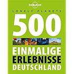 Lonely Planets 500 Einmalige Erlebnisse Deutschland (Lonely Planet Reiseführer Deutsch)