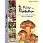 Pilze zum Genießen... Das Familien-Pilzbuch für Küche, Kreativität und Kinder
