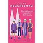 In Love with Regensburg Ein charmanter Stadtführer für Frauen